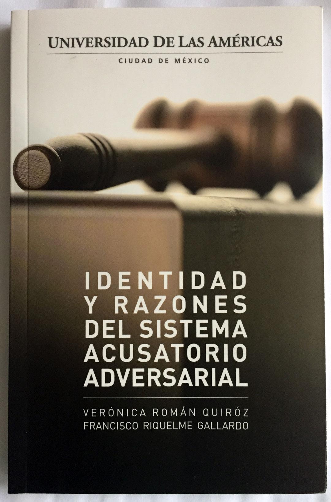 Identidad y Razones del Sistema Acusatorio Adversarial Francisco Riquelme Gallardo